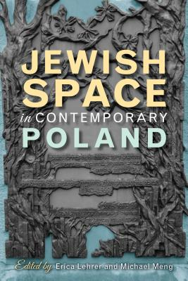 Jewish Space in Contemporary Poland By Lehrer, Erica T. (EDT)/ Meng, Michael (EDT)