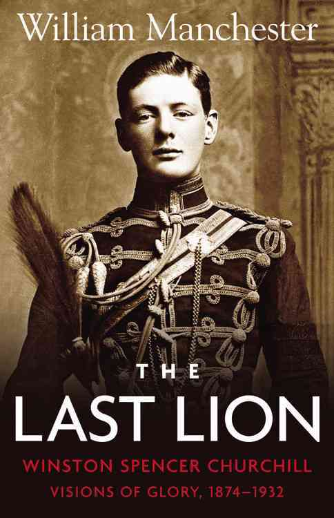The Last Lion, Winston Spencer Churchill By Manchester, William